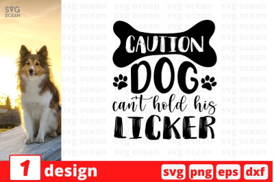 Caution dog can't hold his licker SVG Cut File