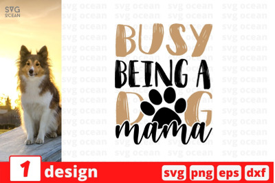 Busy being a dog mama SVG Cut File