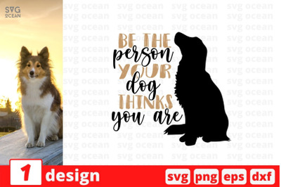 Be the person your dog thinks you are SVG Cut File