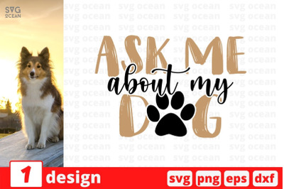 Ask me about my dog SVG Cut File