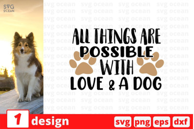 All things are possible with love & a dog SVG Cut File