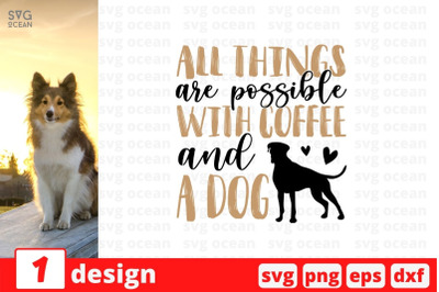 All things are possible with coffee & a dog SVG Cut File