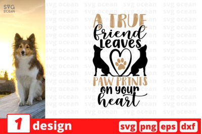 A true friend leaves paw prints on your heart SVG Cut File
