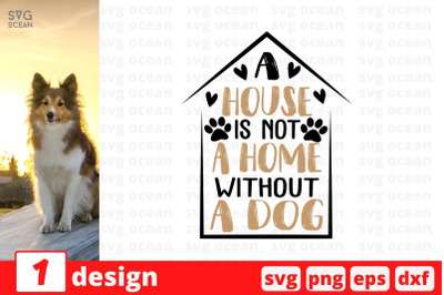 A house is not a home without a dog SVG Cut File