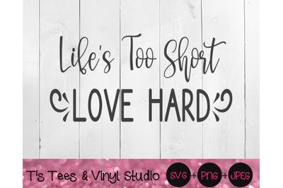 Life's Too Short, Love Hard Svg, In Memory, Memorial Png, Live Life, L