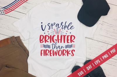 I Sparkle Brighter Than Fireworks, Patriotic SVG