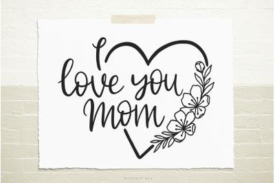 I love you mom svg cut file