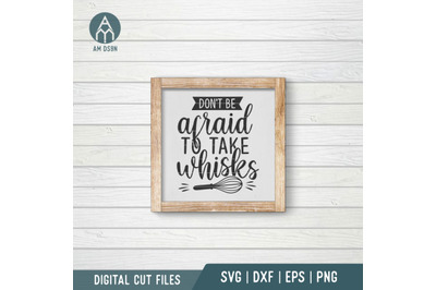 Don't Be Afraid To Take Whisks svg, Kitchen svg cut file