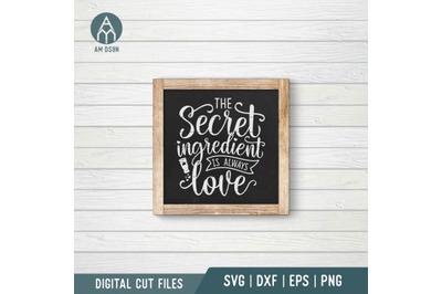 The Secret Ingredient Is Always Love svg, Kitchen svg cut file