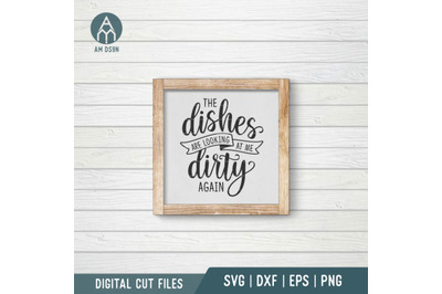 The Dishes Are Looking At Me Dirty Again svg, Kitchen svg cut file