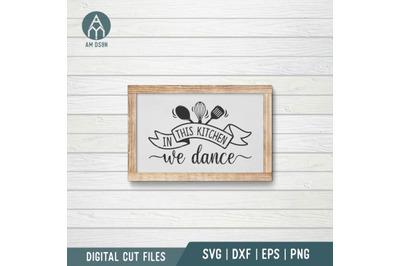 In This Kitchen We Dance svg, Kitchen svg cut file