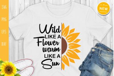 Wild Like A Flower Warm Like A Sun Svg, Sunflower Svg