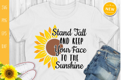 Stand Tall And Keeo Your Face To The Sunshine, Sunflower Svg