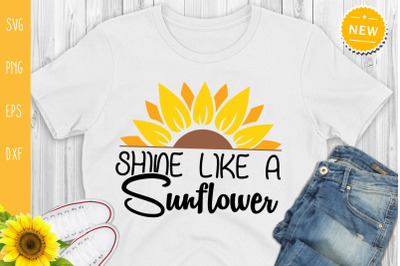 Shine Like A Sunflower Svg, Sunflower Quote Svg
