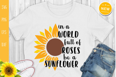 In A World Full Of Roses Be A Sunflower Svg, Sunflower quote Svg