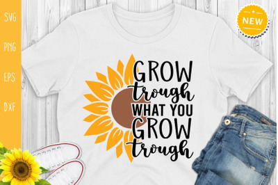 Grow Trough What You Grow Trough Svg, Sunflower Quote Svg