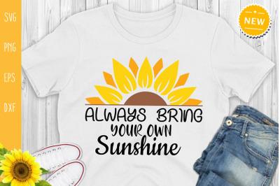 Always Bring Your Own Sunshine Svg, Sunflower Svg