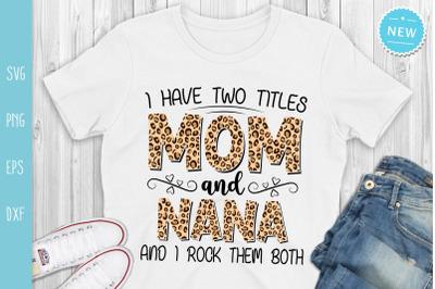 Mom And Nana Svg, I Have Two Titles Mom and Nana and I Rock Them Both