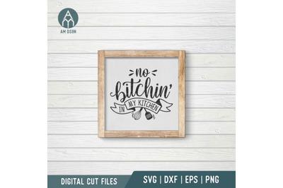 No Bitchin' In My Kitchen svg, Kitchen svg cut file