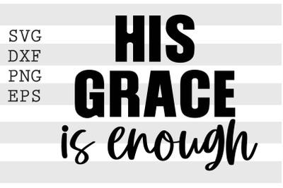His grace is enough SVG