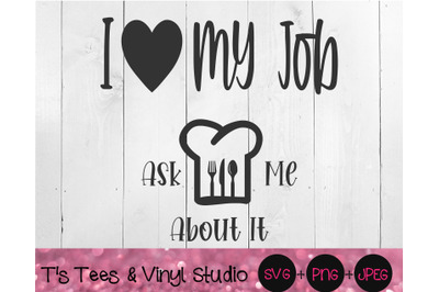 I Love My Job, Ask Me About It, Chef Svg, Direct Sales, Cook, Kitchen,