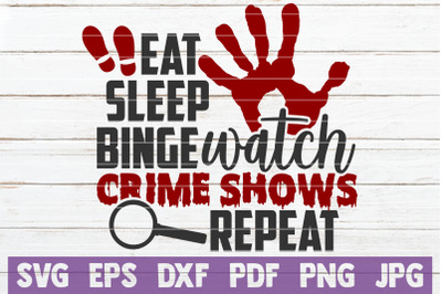 Eat Sleep Binge Watch Crime Shows Repeat SVG Cut File