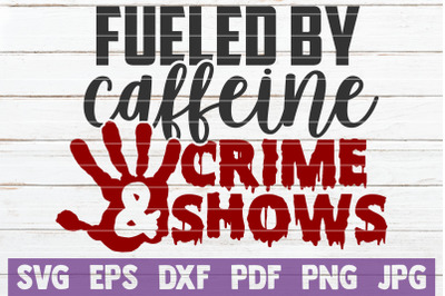 Fueled By Caffeine And Crime Shows SVG Cut File