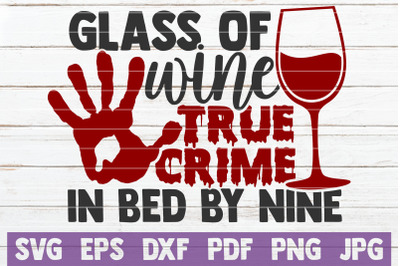 Glass Of Wine True Crime In Bed By Nine SVG Cut File