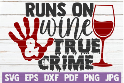 Runs On Wine And True Crime SVG Cut File