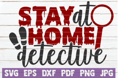 Stay At Home Detective SVG Cut File