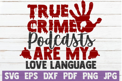 True Crime Podcasts Are My Love Language SVG Cut File