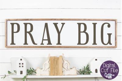 Farmhouse Svg, Christian Home Sign Svg, Pray Big Quote