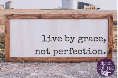 Christian Svg, Farmhouse Home, Live By Grace Not Perfection