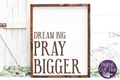 Farmhouse Svg, Christian Home Sign, Dream Big Pray Bigger