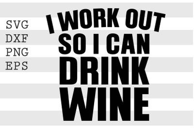 I workout so I can drink wine SVG
