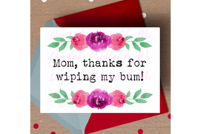 Mother's Day Card, Funny mom printable, Thanks for wiping my bum, humo