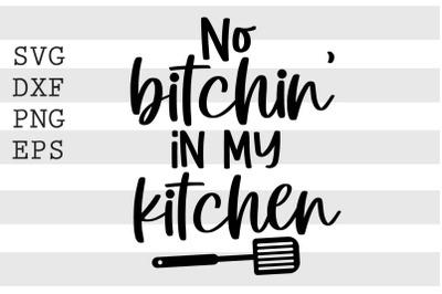 No bitchin in my kitchen SVG
