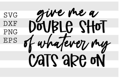 Give me double shot of whatever my cats are on SVG