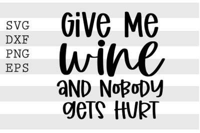 Give me wine and nobody gets hurt SVG