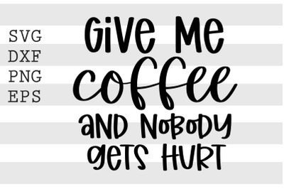 Give me coffee and nobody gets hurt SVG