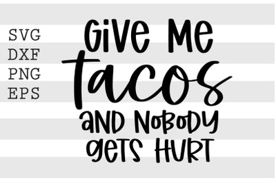 Give me tacos and nobody gets hurt SVG