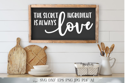 SVG The Secret Ingredient is Always Love | Cutting File | farmhouse SV