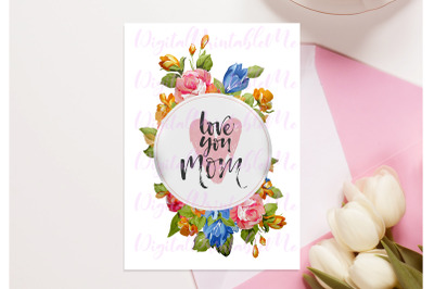 Mother's Day Card, Love You Mom printable, birthday download, colorful