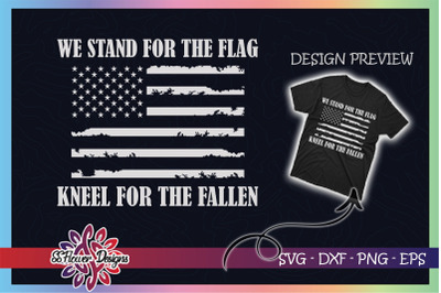 We Stand For The Flag Kneel For Fallen