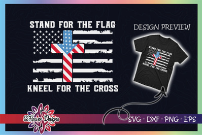 Kneel For the Cross Stand For The Flag