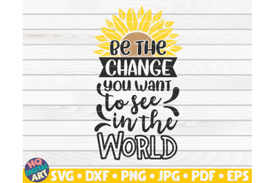 Be the change you want to see in the world SVG | Sunflower quote SVG