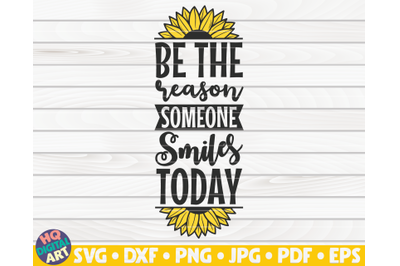 Be the reason someone smiles today SVG | Sunflower quote SVG