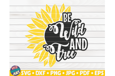 Be wild and free SVG | Sunflower quote SVG