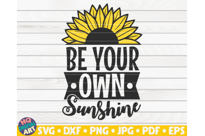 Be your own sunshine SVG | Sunflower quote SVG