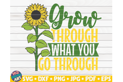 Grow through what you go through SVG | Sunflower quote SVG